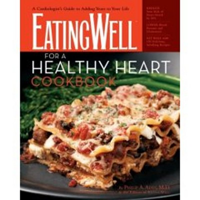 EatingWell for a Healthy Heart Cookbook By Ades, Philip A., M.D./ Dean, Howard (FRW)/ Steinberg, Judith, M.D. (FRW)