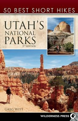 50 Best Short Hikes in Utah's National Parks By Witt, Greg